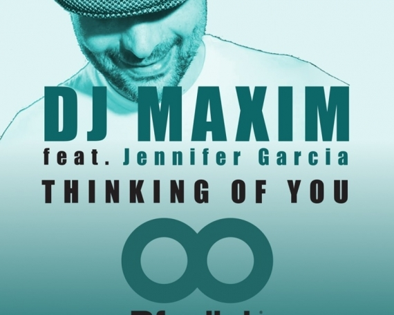DJ MAXIM Feat. JENNIFER GARCIA  – THINKING OF YOU