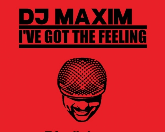DJ MAXIM – I'VE GOT THE FEELING